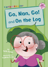 Go, Nan, Go! and On the Log