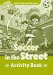 Oxford Read And Imagine Level 3: Soccer In The Street Activity Book