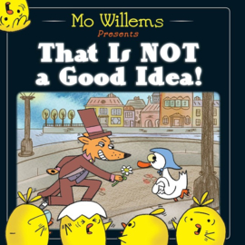 That Is Not A Good Idea! (Mo Willems)
