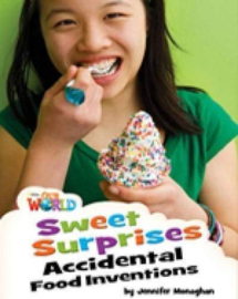 Our World 4 Sweet Surprises: Accidental Food Inventions Reader