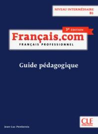 Français.com - Niveau intermédiaire / B1 - Guide pédagogique - 3ème édition