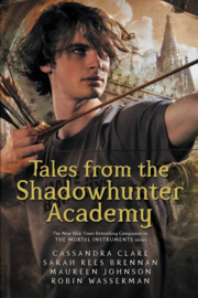 Tales From The Shadowhunter Academy (Cassandra Clare, Sarah Rees Brennan, Maureen Johnson and Robin Wasserman)