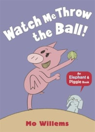 Watch Me Throw The Ball! (Mo Willems)