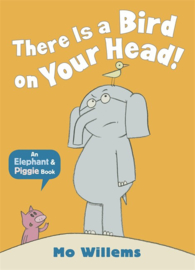 There Is A Bird On Your Head! (Mo Willems)