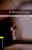 Oxford Bookworms Library Level 1: A Ghost In Love And Other Plays