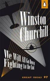 We Will All Go Down Fighting To The End (Winston Churchill)