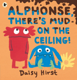 Alphonse, There's Mud On The Ceiling! (Daisy Hirst)