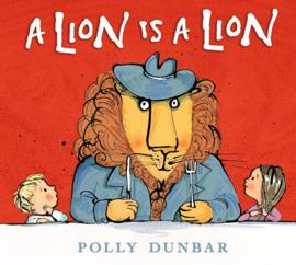 A Lion Is A Lion (Polly Dunbar)