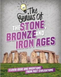 The Genius of: The Stone, Bronze and Iron Ages : Clever Ideas and Inventions from Past Civilisations