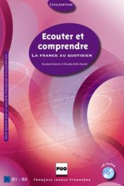 Ecouter et comprendre - B1-B2  La France au quotidien (CD inclus)
