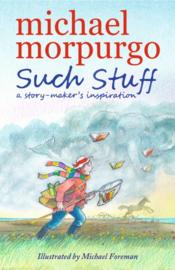 Such Stuff: A Story-maker's Inspiration (Michael Morpurgo, Michael Foreman)