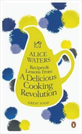 Recipes And Lessons From A Delicious Cooking Revolution (Alice Waters)