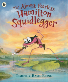 The Almost Fearless Hamilton Squidlegger (Timothy Basil Ering)