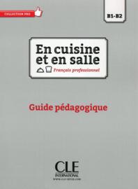 En cuisine et en salle - Niveaux  B1/B2 - Guide pédagogique