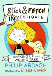 Barking Up The Wrong Tree: Stick And Fetch Investigate (Philip Ardagh, Elissa Elwick)