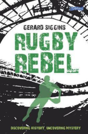 Rugby Rebel Discovering History - Uncovering Mystery (Gerard Siggins)