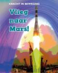 Vlieg naar Mars! (Louise Spilsbury)