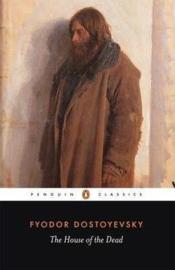 The House Of The Dead (Fyodor Dostoyevsky)