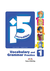 Incredible 5 1 Vocabulary & Grammar Practice (international)