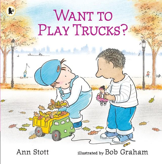 Want To Play Trucks? (Ann Stott, Bob Graham)