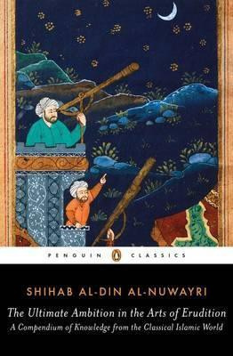 The Ultimate Ambition In The Arts Of Erudition (Shihab Al-din Al-nuwayri)