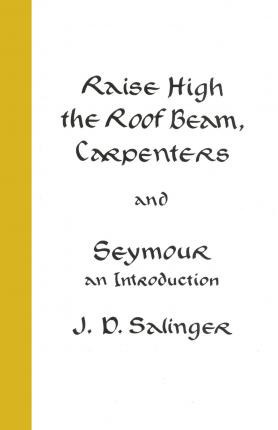Raise High The Roof Beam, Carpenters; Seymour -an Introduction