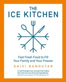 The Ice Kitchen : Fast Fresh Food to Fill Your Family and Your Freezer