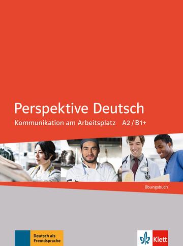 Perspektive Deutsch Kommunikation am Arbeitsplatz A2/ B1+ Übungsbuch