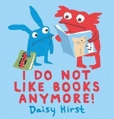 I Do Not Like Books Anymore! (Daisy Hirst)