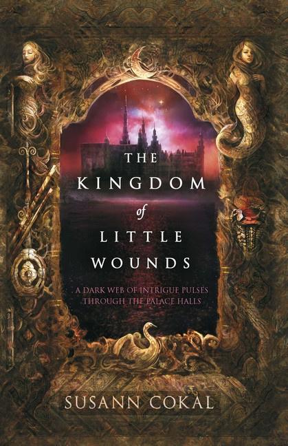 The Kingdom Of Little Wounds (Susann Cokal)