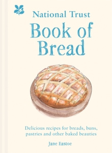 National Trust Book of Bread : Delicious recipes for breads, buns, pastries and other baked beauties