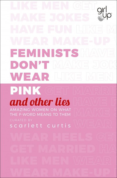 Feminists Don't Wear Pink (and Other Lies) (Scarlett Curtis)