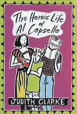 The Heroic Life of Al Capsella (Judith Clarke)