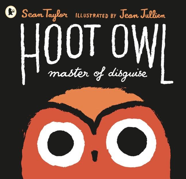 Hoot Owl, Master Of Disguise (Sean Taylor, Jean Jullien)