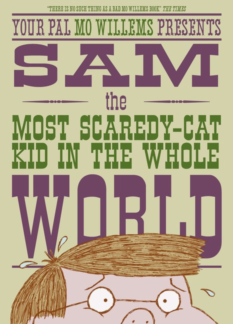 Sam, The Most Scaredy-cat Kid In The Whole World (Mo Willems)