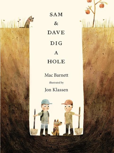 Sam And Dave Dig A Hole (Mac Barnett, Jon Klassen)