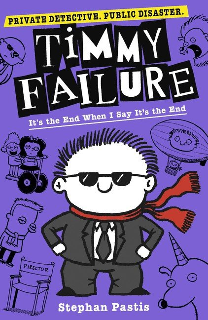 Timmy Failure: It's The End When I Say It's The End (Stephan Pastis)