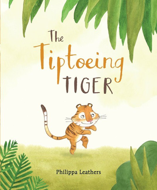 The Tiptoeing Tiger (Philippa Leathers)