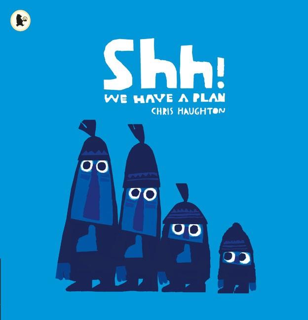Shh! We Have A Plan (Chris Haughton)