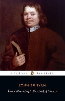 Grace Abounding To The Chief Of Sinners (John Bunyan)