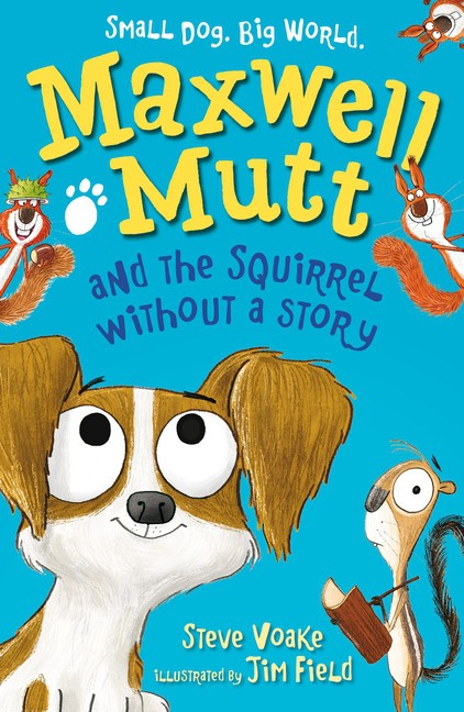 Maxwell Mutt And The Squirrel Without A Story (Steve Voake, Jim Field)