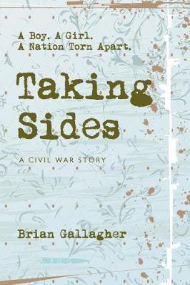 Taking Sides A Boy. A Girl. A Nation Torn Apart. (Brian Gallagher)