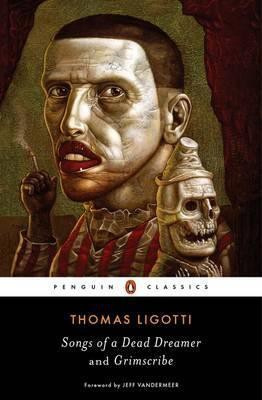 Songs Of A Dead Dreamer And Grimscribe (Thomas Ligotti)