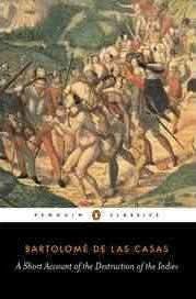 A Short Account Of The Destruction Of The Indies (Bartolome Las Casas)
