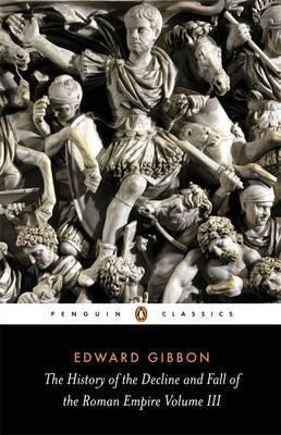 The History Of The Decline And Fall Of The Roman Empire (Edward Gibbon)
