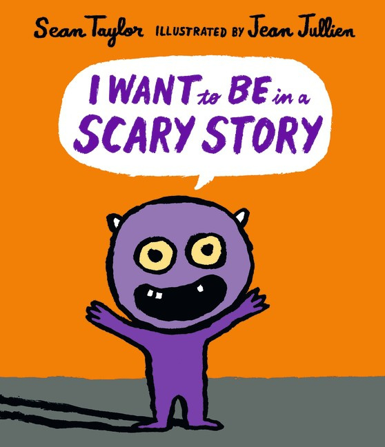 I Want To Be In A Scary Story (Sean Taylor, Jean Jullien)