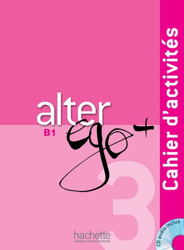 Alter ego + 3 B1 - Cahier d'activités