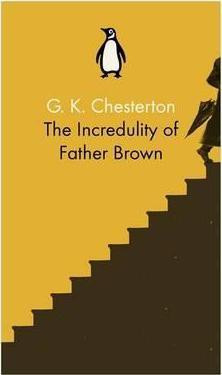 The Incredulity Of Father Brown (G. K. Chesterton)