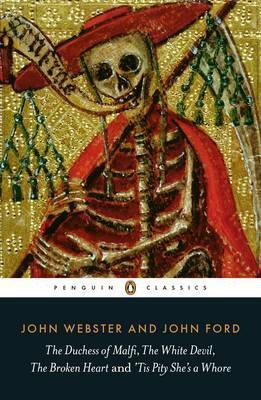 The Duchess Of Malfi, The White Devil, The Broken Heart And 'tis Pity She's A Whore (John Webster, John Ford)