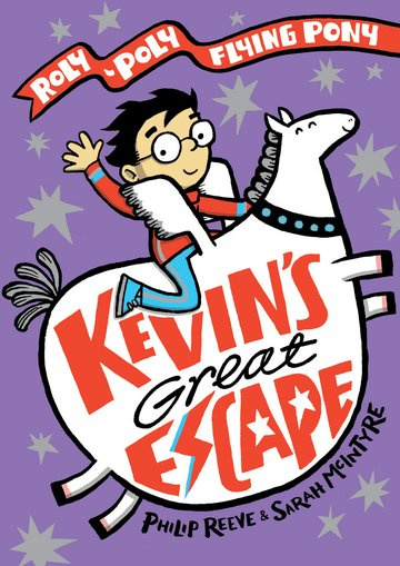 Kevin's Great Escape: A Roly-Poly Flying Pony Adventure (Philip Reeve, Sarah McIntyre)